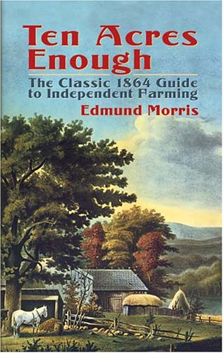 Ten Acres Enough: The Classic 1864 Guide to Independent Farming 9780486437378