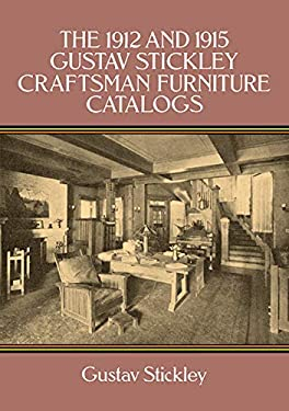 The 1912 and 1915 Gustav Stickley Craftsman Furniture Catalogs 9780486266763