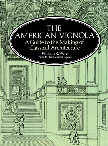 The American Vignola: A Guide to the Making of Classical Architecture 9780486283104
