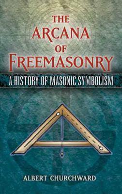 The Arcana of Freemasonry: A History of Masonic Symbolism 9780486455655
