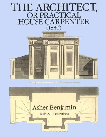 The Architect, or Practical House Carpenter (1830) 9780486258027