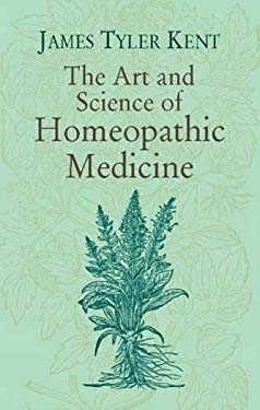 The Art and Science of Homeopathic Medicine 9780486424187