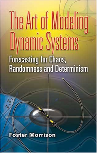 The Art of Modeling Dynamic Systems: Forecasting for Chaos, Randomness, and Determinism 9780486462950