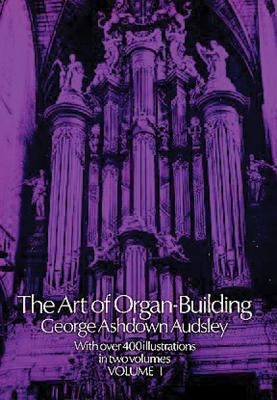 The Art of Organ Building, Vol. 1 9780486213149