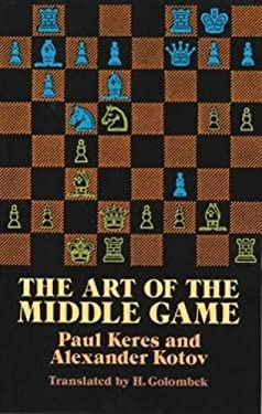 The Art of the Middle Game Art of the Middle Game 9780486261546