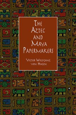 The Aztec and Maya Papermakers 9780486404745