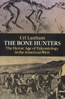 The Bone Hunters: The Heroic Age of Paleontology in the American West 9780486269177