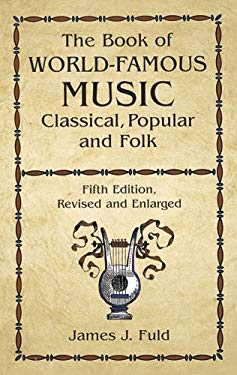 The Book of World-Famous Music: Classical, Popular, and Folk (Fifth Edition, Revised and Enlarged) 9780486414751
