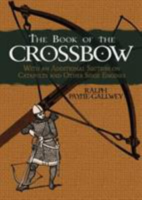The Book of the Crossbow: With an Additional Section on Catapults and Other Siege Engines 9780486287201