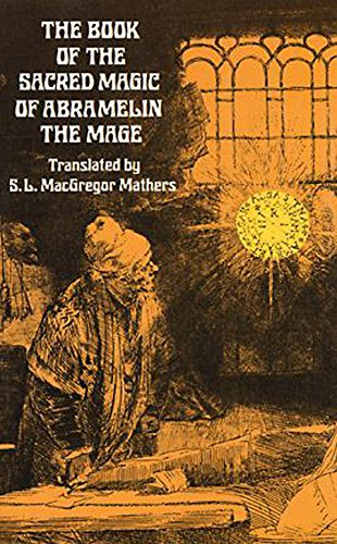 The Book of the Sacred Magic of Abramelin the Mage Book of the Sacred Magic of Abramelin the Mage 9780486232119