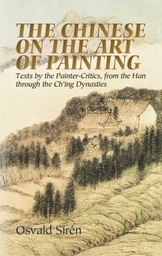 The Chinese on the Art of Painting: Texts by the Painter-Critics, from the Han Through the Ch'ing Dynasties 9780486444284