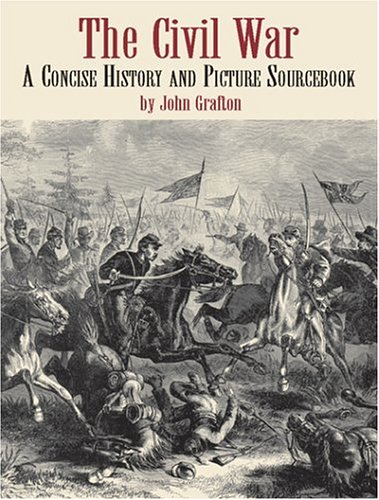 The Civil War: A Concise History and Picture Sourcebook 9780486423067