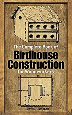 The Complete Book of Birdhouse Construction for Woodworkers 9780486244075