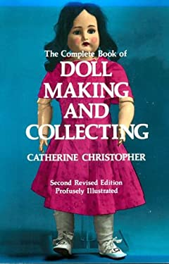 The Complete Book of Doll Making and Collecting 9780486220666