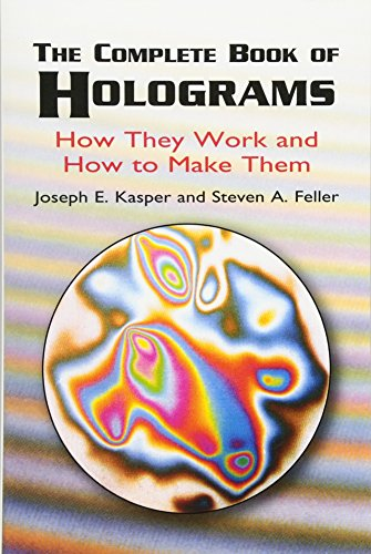 The Complete Book of Holograms: How They Work and How to Make Them 9780486415802