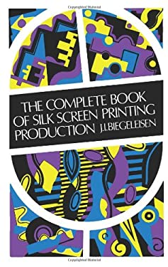 The Complete Book of Silk Screen Printing Production 9780486211008