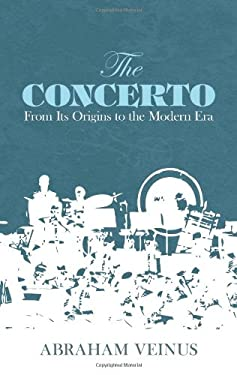 The Concerto: From Its Origins to the Modern Era 9780486211787