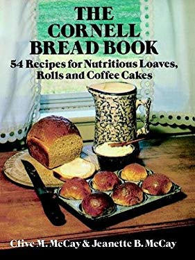 The Cornell Bread Book: 54 Recipes for Nutritious Loaves, Rolls and Coffee Cakes 9780486239958
