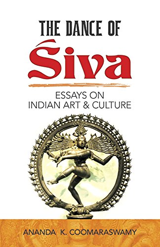 The Dance of Siva Dance of Siva: Essays on Indian Art and Culture Essays on Indian Art and Culture 9780486248172