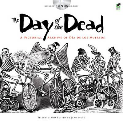 The Day of the Dead: A Pictorial Archive of Dia de Los Muertos [With CDROM] 9780486480268