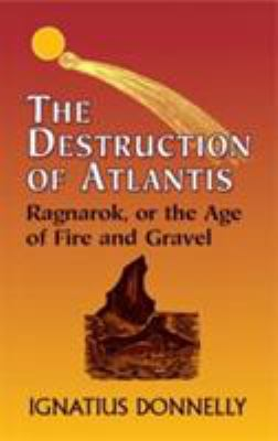 The Destruction of Atlantis: Ragnarok, or the Age of Fire and Gravel 9780486431444