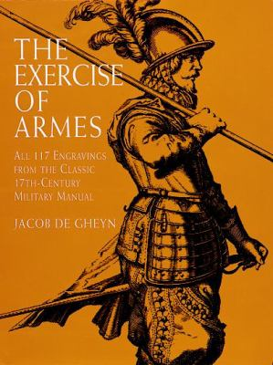 The Exercise of Armes: All 117 Engravings from the Classic 17th-Century Military Manual 9780486404424