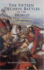 The Fifteen Decisive Battles of the World: From Marathon to Waterloo 1605137