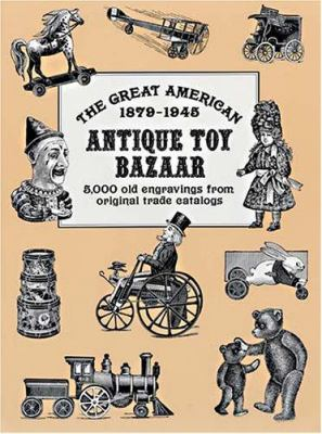 The Great American Antique Toy Bazaar 1879-1945: 5,000 Old Engravings from Original Trade Catalogs 9780486411897
