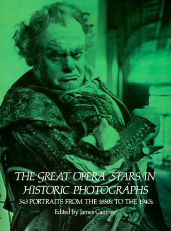 The Great Opera Stars in Historic Photographs: 343 Portraits from the 1850's to the 1940's 9780486235752