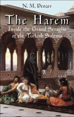 The Harem: Inside the Grand Seraglio of the Turkish Sultans 9780486440040