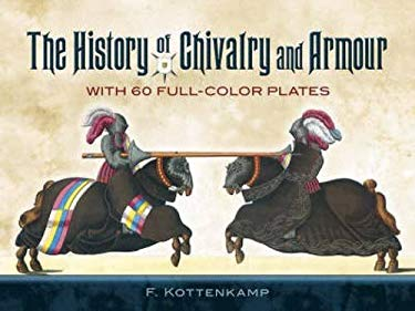 The History of Chivalry and Armour: With 60 Full-Color Plates 9780486457420