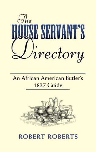 The House Servant's Directory: An African American Butler's 1827 Guide 9780486449050