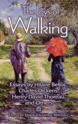 The Joys of Walking: Essays by Hilaire Belloc, Charles Dickens, Henry David Thoreau, and Others 9780486479491
