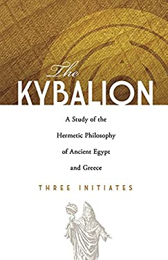 The Kybalion: A Study of the Hermetic Philosophy of Ancient Egypt and Greece 9780486471419