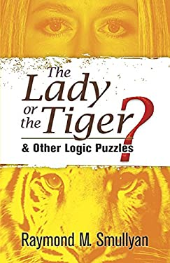 The Lady or the Tiger?: And Other Logic Puzzles 9780486470276