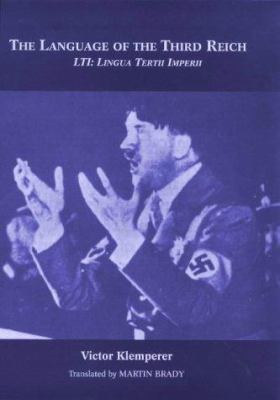 The Language of the Third Reich: Lti, Lingua Tertii Imperii: A Philologist's Notebook 9780485115260