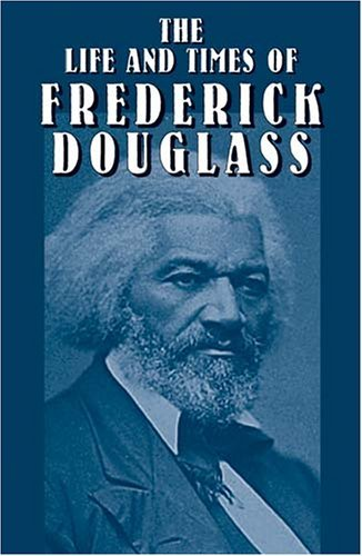The Life and Times of Frederick Douglass: His Early Life as a Slave, His Escape from Bondage, and His Complete History 9780486431703