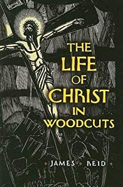 The Life of Christ in Woodcuts 9780486468846