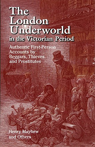 The London Underworld in the Victorian Period: Authentic First-Person Accounts by Beggars, Thieves and Prostitutes 9780486440064