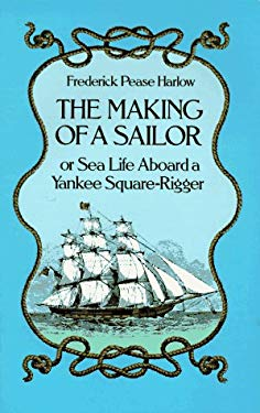 The Making of a Sailor / Or Sea Life Aboard a Yankee Square-Rigger 9780486256139