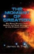The Moment of Creation: Big Bang Physics from Before the First Millisecond to the Present Universe 9780486438139