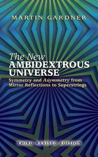 The New Ambidextrous Universe: Symmetry and Asymmetry from Mirror Reflections to Superstrings 9780486442440