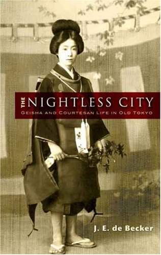 The Nightless City: Geisha and Courtesan Life in Old Tokyo 9780486455631