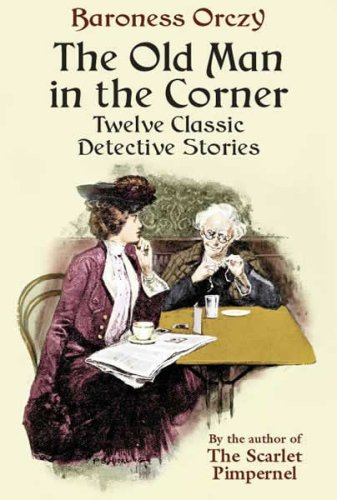 The Old Man in the Corner: Twelve Classic Detective Stories 9780486440484
