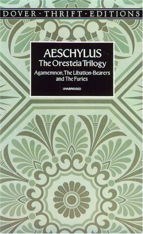 Oresteia Trilogy : Agamemnon, the Libation-Bearers and the Furies