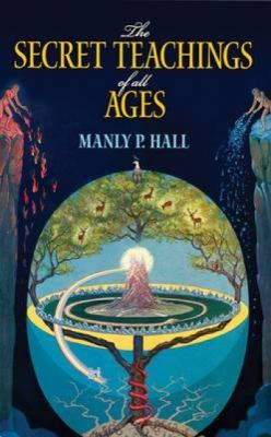 The Secret Teachings of All Ages: An Encyclopedic Outline of Masonic, Hermetic, Qabbalistic and Rosicrucian Symbolical Philosophy 9780486471433