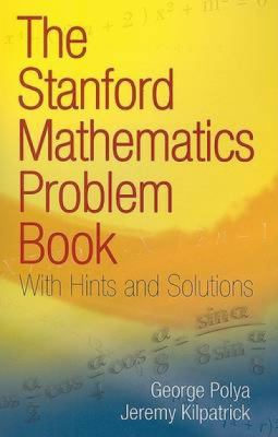 The Stanford Mathematics Problem Book: With Hints and Solutions 9780486469249