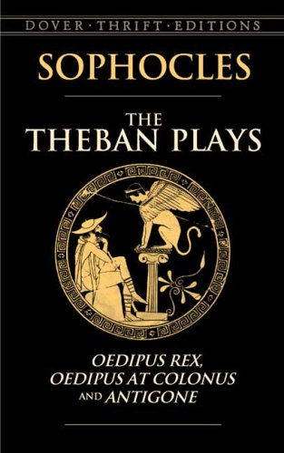 The Theban Plays: Oedipus Rex, Oedipus at Colonus and Antigone 9780486450490