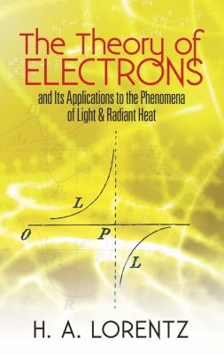 The Theory of Electrons: And Its Applications to the Phenomena of Light and Radiant Heat 9780486495583