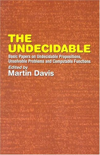 The Undecidable: Basic Papers on Undecidable Propositions, Unsolvable Problems, and Computable Functions